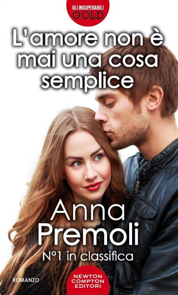L'amore non è mai una cosa semplice di Anna Premoli