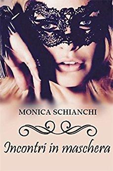 Incontri in maschera di Monica Schianchi