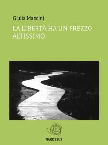 La libertà ha un prezzo altissimo di Giulia Mancini