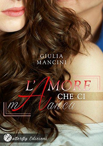 L'amore che ci manca di Giulia Mancini