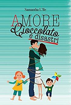 Amore cioccolato e disastri di Samantha L'Ile