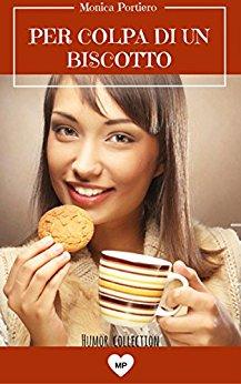 Per colpa di un biscotto di Monica Portiero