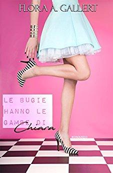 Le bugie hanno le gambe di Chiara di Flora Gallert