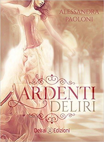Ardenti deliri di Alessandra Paoloni