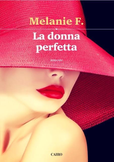 """""""La donna perfetta"""" di Melanie F. esce il 15 Marzo in libreria per Cairo Editore."""