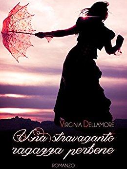 Una stravagante ragazza perbene di Virginia Dellamore