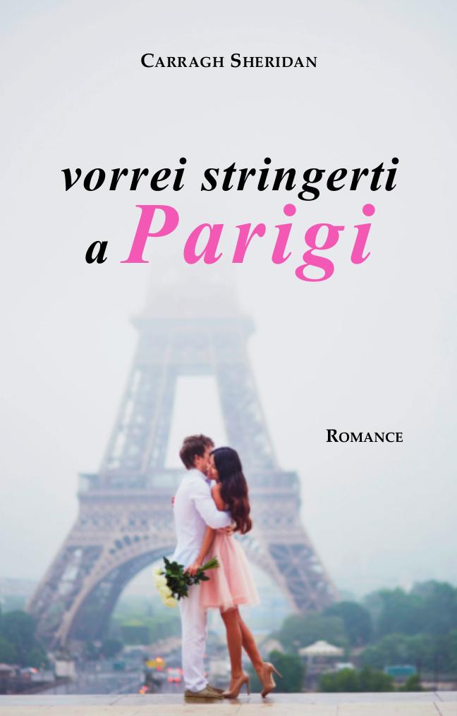 Vorrei stringerti a Parigi di Carragh Sheridan