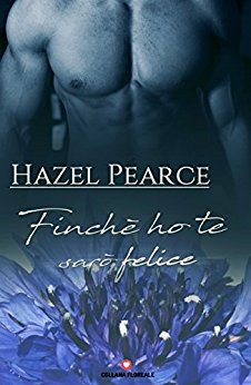 Finché ho te sarò felice di Hazel Pearce