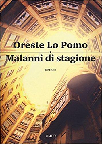 """""""Malanni di stagione"""" di Oreste Lo Pomo esce il 22 Marzo per Cairo Editore."""