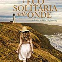 """""""L'eco solitaria delle onde"""", arriva il terzo volume della serie """"I destini di villa Hoffman"""" di Lucille Bauman."""