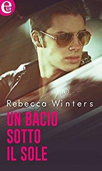 Un bacio sotto il sole di Rebecca Winters