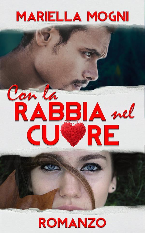 """""""Con la rabbia nel cuore"""", il 21 maggio esce il nuovo romance di Mariella Mogni."""