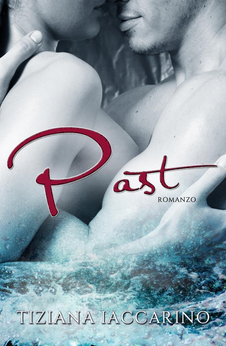 COVER REVEAL di un romanzo che ha atteso un anno per la pubblicazione: arriva PAST e scoprirete che...