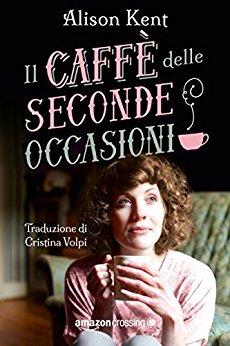 Il caffè delle seconde occasioni di Alison Kent