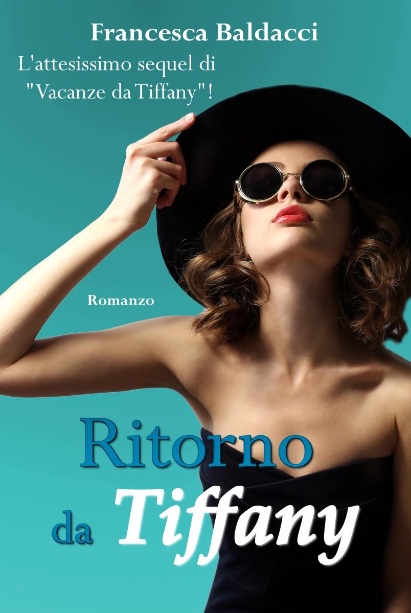 """Arriva """"Ritorno da Tiffany"""" della scrittrice e giornalista Francesca Baldacci."""