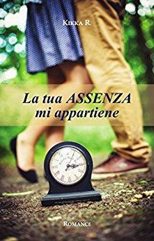 """""""La tua assenza mi appartiene"""", esce il nuovo romanzo di Kikka R."""
