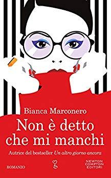 Non è detto che mi manchi di Bianca Marconero