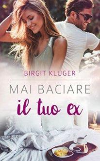 Mai baciare il tuo ex di Birgit Kluger