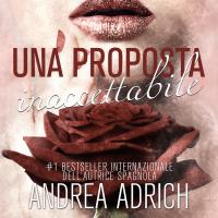 """""""Una proposta inaccettabile"""", l'autrice Andrea Adrich sbarca in Italia con un romanzo pubblicato da Delrai Edizioni."""