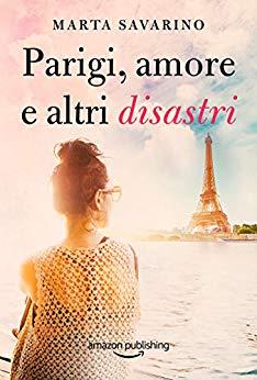Parigi, amore e altri disastri di Marta Savarino