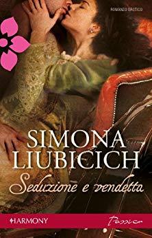 Seduzione e vendetta di Simona Liubicich