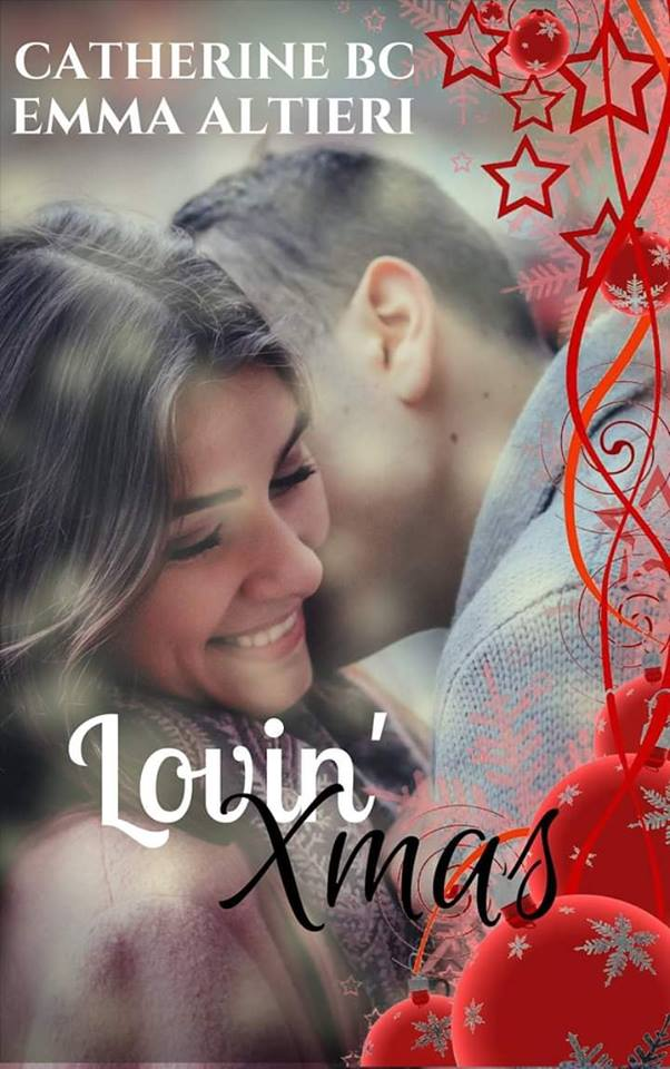 """Esce """"Lovin'Xmas"""", la raccolta di racconti di Catherine BC e Emma Altieri."""