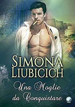 Una moglie da conquistare di Simona Liubicich